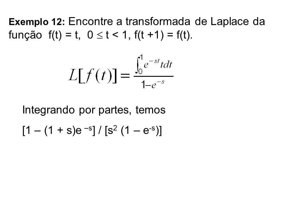 Integrando por partes, temos [1 – (1 + s)e –s] / [s2 (1 – e-s)]